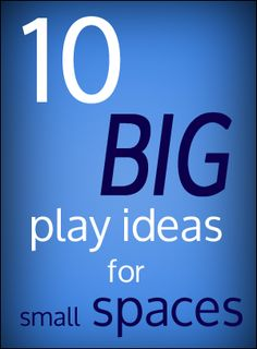 10 BIG Play Ideas for Small Spaces via Inner Child Fun