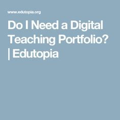 Do I Need a Digital Teaching Portfolio? | Edutopia