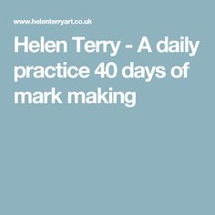 Helen Terry - A daily practice 40 days of mark making