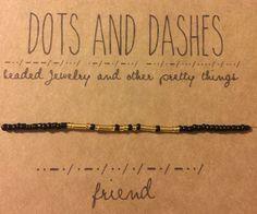 Morse Code 'Friend' Bracelet by dotsanddashesjewelry on Etsy https://www.etsy.com/listing/259112925/morse-code-friend-bracelet