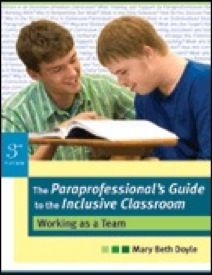 The Paraprofessional's Guide to the Inclusive Classroom: Working as a Team. Third edition