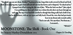 Unseen forces ... MoonStone: The Shift is for sale at all online book retailers. Amazon.com  Barnesandnoble.com   LuluPublishing.com Paperback and eBook formats available.