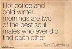 Hot Coffee And Cold Winter Mornings Are Two Of The Best Soul Mates Who Ever Did Find Each Other