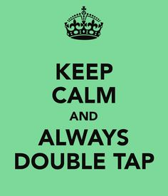 I firmly believe in the Double Tap