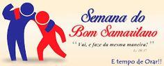 E tempo de ORAR!!: Semana Bom Samaritano