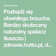 Pozbądź się obwisłego brzucha. Bardzo skuteczny naturalny spalacz tłuszczu | zdrowie.hotto.pl, domowe sposoby popularne w necie