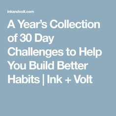 A Year's Collection of 30 Day Challenges to Help You Build Better Habits   Ink + Volt