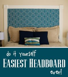 DIY Easiest Headboard ever and costs less than $100. Plus its totally customizable and if you get tired of the pattern its easy to change!