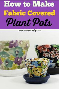 How to make fabric covered plant pots. This is a step-by-step tutorial on how to make these charming fabric covered plant pots. Using fabric and decoupage medium this project is super simple but has beautiful results. This is definitely a project you ca Clay Flower Pots, Flower Pot Crafts, Clay Pot Crafts, Crafts To Make, Vbs Crafts, Garden Crafts, Painted Clay Pots, Painted Flower Pots, Mod Podge Crafts