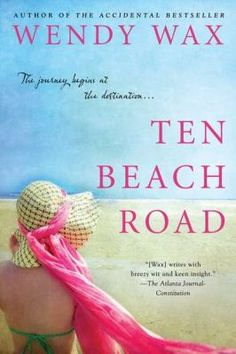 Ten Beach Road  (Book) : Wax, Wendy : Three strangers discover their life savings and their trusted financial advisor have vanished, leaving them with co-ownership of a ramshackle beachfront house they decide to restore.