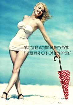 """""""If you're gonna be two-faced at least make one of them pretty."""" - Marilyn Monroe"""