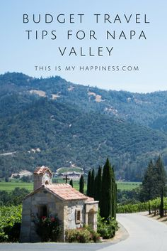 How to visit Napa Valley without breaking the bank | This Is My Happiness