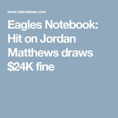Eagles Notebook: Hit on Jordan Matthews draws $24K fine