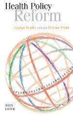 Health policy reform : global health versus private profit / John Lister (2013)