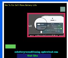 How To Fix Cell Phone Battery Life 143423 - Recondition Your Old Batteries Back To 100% Of Their Working Condition!