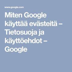 Miten Google käyttää evästeitä – Tietosuoja ja käyttöehdot – Google Google, Gardening, Lawn And Garden, Horticulture