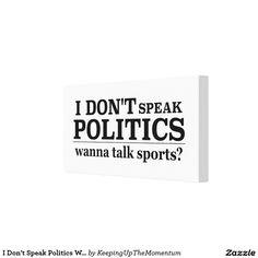 I Don't Speak Politics Wanna Talk Sports Canvas Print