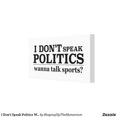I Don't Speak Politics Wanna Talk Sports Canvas Print