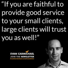 """If you are faithful to provide good service to your small clients, large clients will trust you as well!"" – Evan Carmichael #Believe - http://www.evancarmichael.com/blog/2015/01/02/faithful-provide-good-service-small-clients-large-clients-will-trust-well-evan-carmichael-believe/"