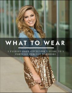What to Wear  A fashion forward senior's guide to a portrait perfect wardrobe.  For your senior session with Lucia Gill Photography