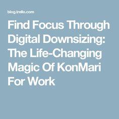 Find Focus Through Digital Downsizing: The Life-Changing Magic Of KonMari For Work