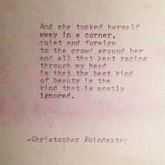 the best kind of beauty is the kind that is mostly ignored. The Universe and Her, and I poem #151, by Christopher Poindexter.