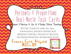 Percents+&+Proportions+~+Common+Core+Real-World+Task+Cards+from+Making_It_Teacher+on+TeachersNotebook.com+-++(10+pages)++-+24+Task+Cards+for+sales+tax,+tips,+commissions,+percent+increase+and+decrease,+markups,+amount+of+discount+and+discounted+price,+and+percent+error.
