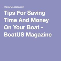 Tips For Saving Time And Money On Your Boat - BoatUS Magazine