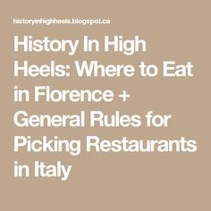 History In High Heels: Where to Eat in Florence + General Rules for Picking Restaurants in Italy
