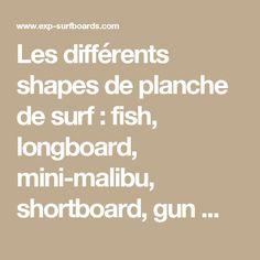 Les différents shapes de planche de surf : fish, longboard, mini-malibu, shortboard, gun ...