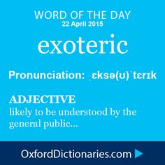 exoteric (adjective): Intended for or likely to be understood by the general public. Word of the Day for 22 April 2015. #WOTD #WordoftheDay #exoteric