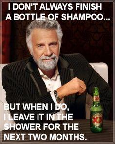 I Don't Always Finish a Bottle of Shampoo...