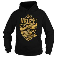 [Cool shirt names] ITS a VELEZ THING YOU WOULDNT UNDERSTAND BEST90  Discount 5%  ITS a VELEZ THING YOU WOULDNT UNDERSTAND  Tshirt Guys Lady Hodie  SHARE TAG FRIEND Get Discount Today Order now before we SELL OUT  Camping 1965 aged to perfection shirt a velez thing you wouldnt understand best90