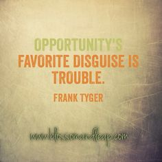 Opportunity's favorite disguise is trouble. Cute Quotes, Great Quotes, Motivational Quotes, Inspirational Quotes, Word Up, Words Worth, Powerful Words, True Words, Good Advice