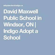David Maxwell Public School in Windsor, ON | Indigo Adopt a School