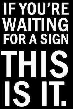 Here's your sign. Yes, you. The one you asked for....