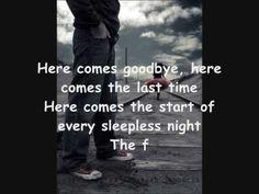 here comes goodbye- rascal flatts........ I miss you sooo much megan. I want to be happy again, i need you