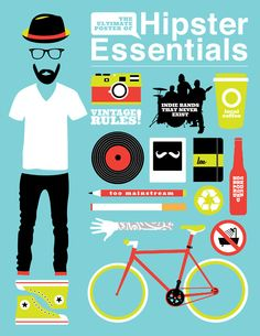 hipster essentials poster- oh man I'm so far off. So far ive got local coffee, cons, skinny jeans, recycling, non-existent indie band and the hat. I think I'll struggle to get that healthy beard o0