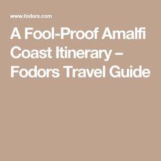 A Fool-Proof Amalfi Coast Itinerary – Fodors Travel Guide