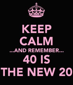 'KEEP CALM ...AND REMEMBER... 40 IS THE NEW 20' Poster