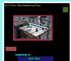 Drill Press Table Woodworking Plans 141149 - The Best Image Search