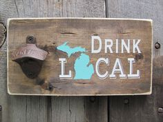 Drink Local Beer bottle opener wall decor Michigan Craft Beer