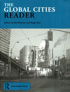 The global cities reader / edited by Neil Brenner and Roger Keil. (Routledge, 2006) / HT 119 G /  Cita bibliográfica: http://www.worldcat.org/title/global-cities-reader/oclc/58976122?page=citation