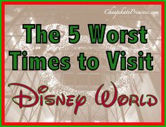 The 5 Worst Times to Visit Walt Disney World (vacation planning tips)