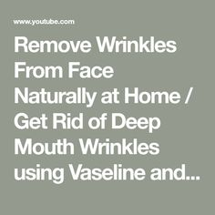 Remove Wrinkles From Face Naturally at Home / Get Rid of Deep Mouth Wrinkles using Vaselineand Egg - YouTube Beauty Skin, Health And Beauty, Wrinkle Remover, Alcohol Recipes, Vaseline, Skin Care, Deep, Face, Tips
