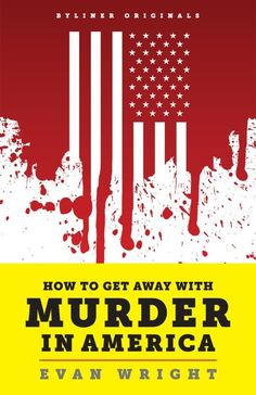 How to Get Away with Murder in America: Drug Lords, Dirty Pols, Obsessed Cops, and the Quiet Man Who Became the CIA's Master Killer Cover Image