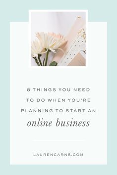8 Things to do When You're Starting an Online Business | Lauren Carns | business strategy for creative entrepreneurs, business tips, entrepreneur tips, tips for small biz owners, tips for girl bosses
