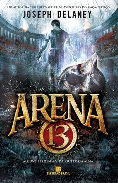Arena 13 - Joseph Delaney - #Resenha   OBLOGDAMARI.COM