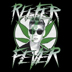 Reefer Fever. It happens to the best of us...   Weed: Justin Bieber approved.