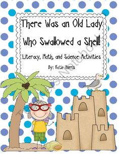There Was an Old Lady Who Swallowed a Shell! Book Activities from Teaching Resources by Katie Norris on TeachersNotebook.com (56 pages)  - I love the series There Was an Old Lady Who Swallowed a...! These themed books are a great way to review story sequencing throughout the year while reading a familiar text. This units activities are all based on a beach theme. They cover